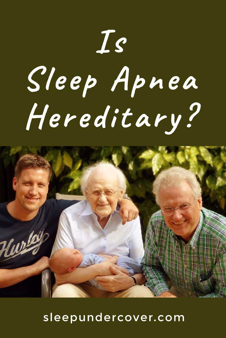 - IS SLEEP APNEA HEREDITARY - ? If your parents or another family member have sleep apnea, Find out more about factors that you should be aware of.