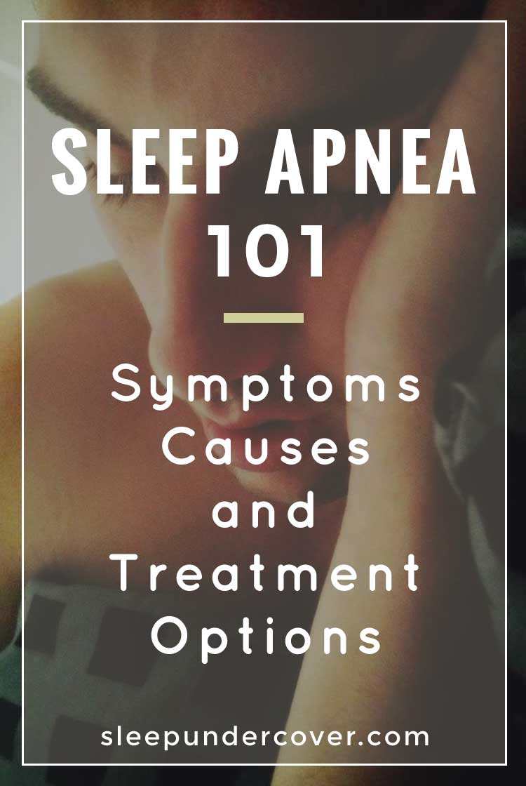 - SLEEP APNEA 101: SYMPTOMS, CAUSES AND TREATMENT OPTIONS - Find out more details and information about Sleep Apnea from this full article.