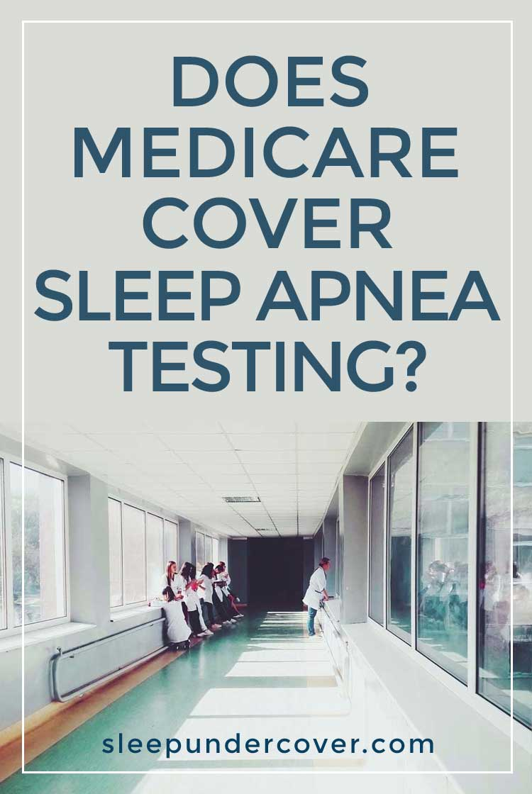 - DOES MEDICARE COVER SLEEP APNEA TESTING ? - Medicare coverage for sleep studies has specific requirements, so it is important to be sure that your health care provider is aware of your needs.