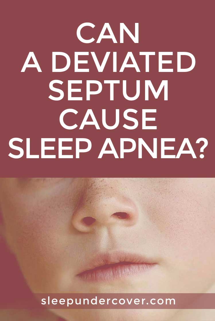 - CAN A DEVIATED SEPTUM CAUSE SLEEP APNEA ? - A nasal septum deviation may be caused by a variety of situations. Some babies have a deviated septum when they are born, while other people develop them as a result of injury or trauma to the nose.