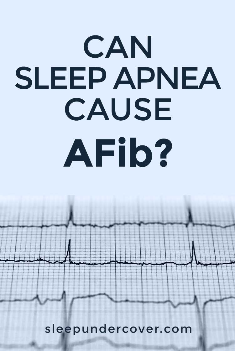 - CAN SLEEP APNEA CAUSE AFib ? - And patients who have sleep apnea have a four times higher risk that they will develop AFib. Clearly, the two are interrelated.