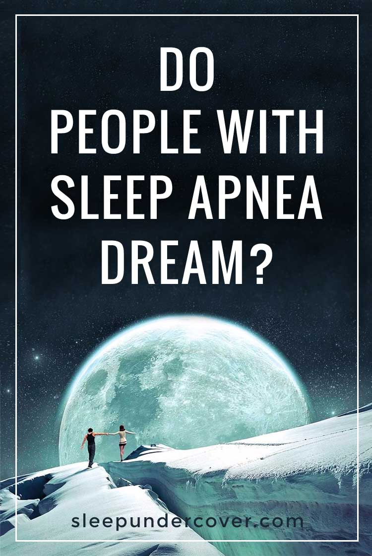 - DO PEOPLE WITH SLEEP APNEA DREAM - sleep apnea comes with a myriad of other connections including having an effect on the way that people dream.