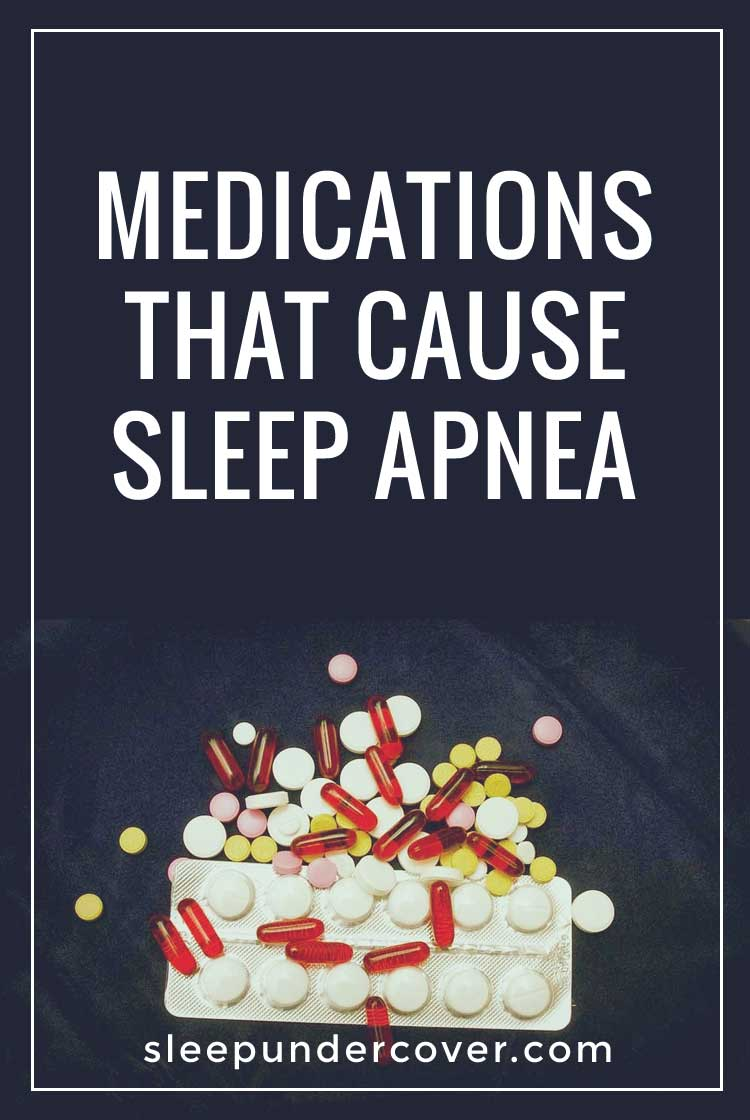 - MEDICATIONS THAT CAUSE SLEEP APNEA - Certain drugs may contribute to the cause of sleep apnea as they have a tendency to induce weight gain, which is one of the main cause of obstructive sleep apnea.