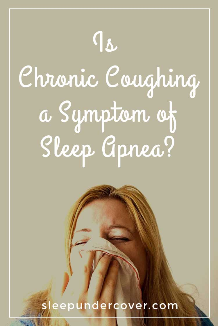 - IS CHRONIC COUGHING A SYMPTOM OF SLEEP APNEA ? - Defined as a cough lasting for over two months, chronic cough has recently been linked to people with obstructive sleep apnea.