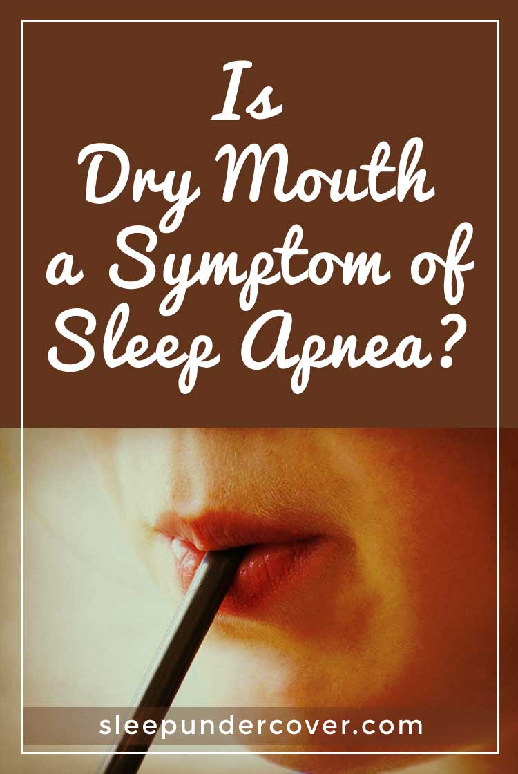 - IS DRY MOUTH A SYMPTOM OF SLEEP APNEA - Because people with sleep apnea have a difficult time breathing during sleep, they often sleep with their mouths open. Presumably this is because the body is seeking to get as much air as possible.
