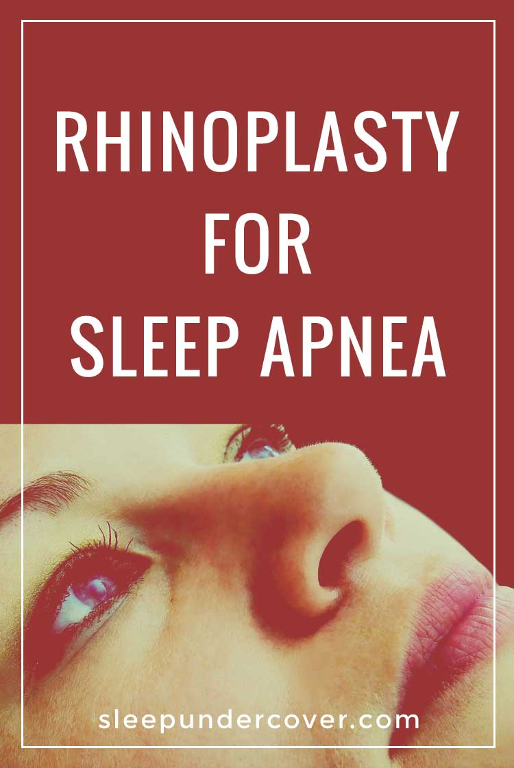 """- RHINOPLASTY FOR SLEEP APNEA - Rhinoplasty is basically a surgery performed to reshape the nose--commonly known as a """"nose job"""". In relationship to sleep apnea, this delicate surgery is performed on the nose to reduce the effects of blocked airways and restore appropriate breathing."""