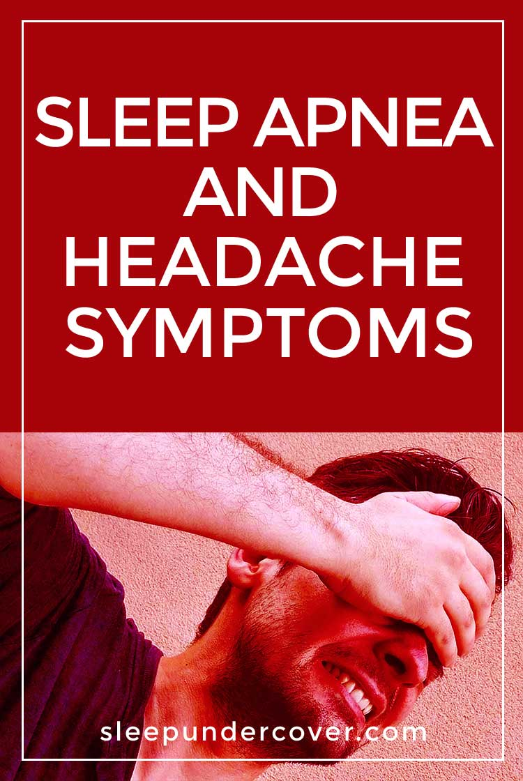 - SLEEP APNEA AND HEADACHE SYMPTOMS - Headaches and sleep apnea often seem to go together. People with headaches may be more likely to suffer from sleep disturbances, and people with sleep apnea often exhibit headache as one of the symptoms.