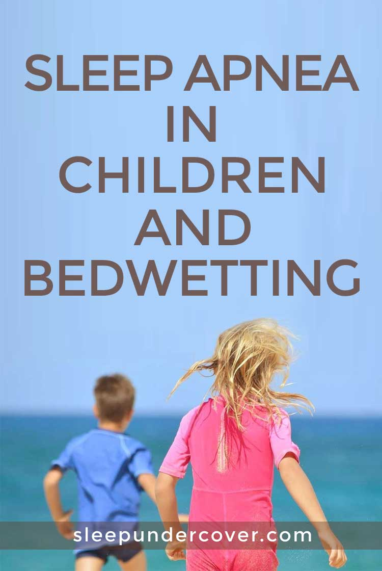 - SLEEP APNEA IN CHILDREN AND BEDWETTING - If your child's bedwetting is caused by sleep apnea, then treating the underlying condition of sleep apnea should most likely eliminate the problem with bed wetting as well.