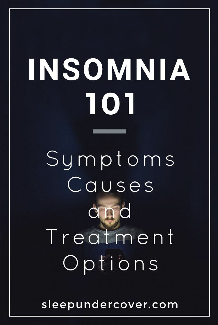 - INSOMNIA 101: SYMPTOMS, CAUSES AND TREATMENT OPTIONS - Find out more details and information about Insomnia from this full article