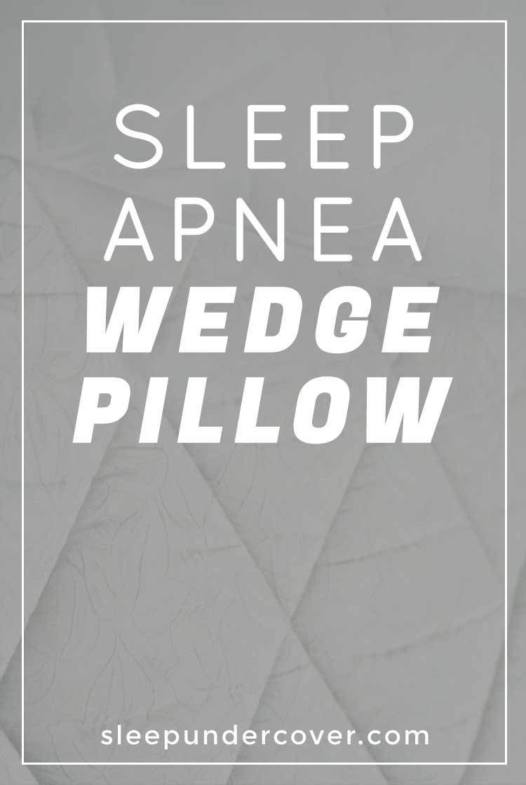 - SLEEP APNEA WEDGE PILLOWS - Combining the care of a medical professional with natural remedies such as a foam wedge pillow for sleep apnea gives you the opportunity to take control of your own health.