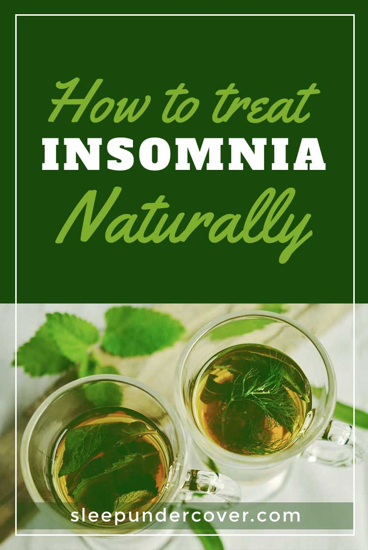 - HOW TO TREAT INSOMNIA NATURALLY - The better way to treat your struggles with sleep is through natural, effective changes in lifestyle and daily habits.