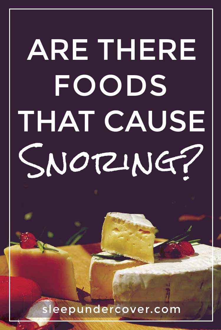 - ARE THERE FOODS THAT CAUSE SNORING ? - Determining which foods cause you to snore personally may take a bit of time. Try cutting out all of the foods to avoid at first to see if the snoring stops.