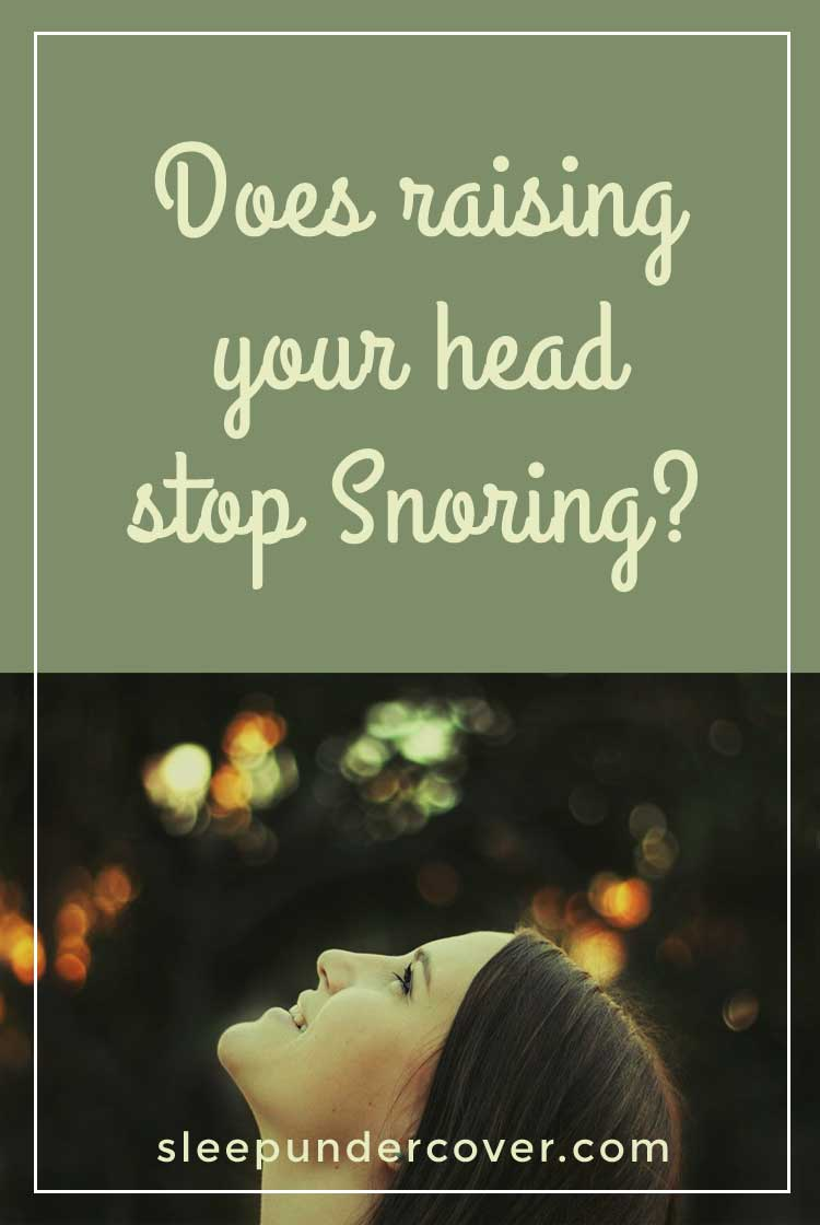 - DOES RAISING YOUR HEAD STOP SNORING ? - Certain positions of your head and body while you are sleeping can either make snoring worse or help to relieve it.