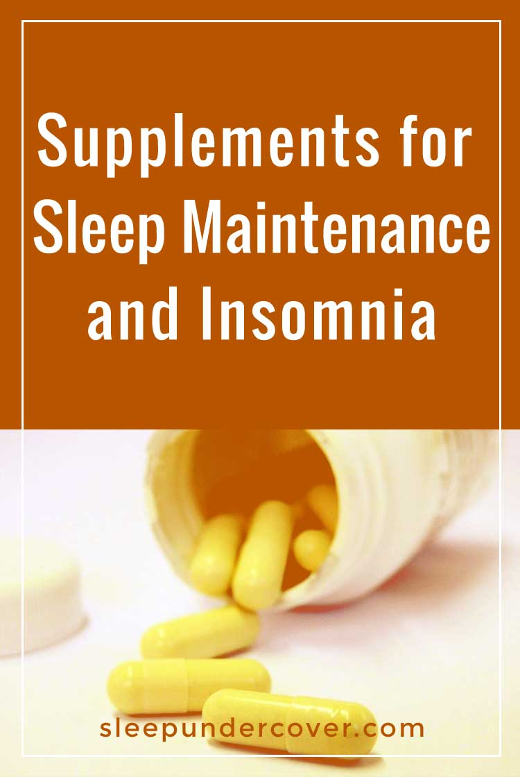 - SUPPLEMENTS FOR SLEEP MAINTENANCE AND INSOMNIA - Adding in healthy substances to balance out your body's chemicals and promote sleep patterns can be an effective, natural way to get your entire life back on track.