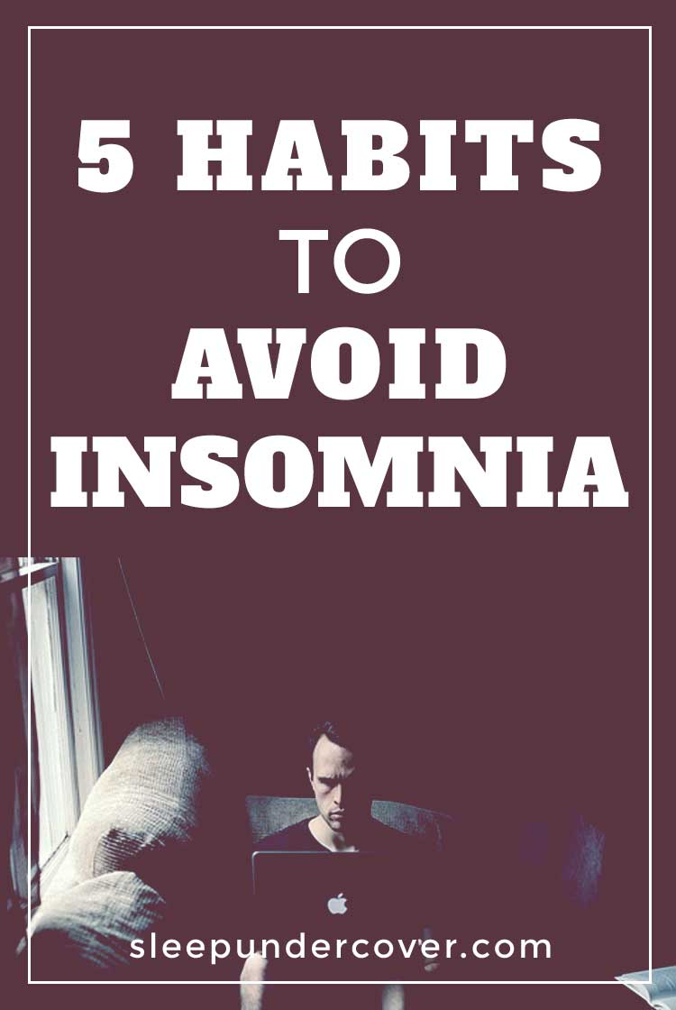 - 5 HABITS TO AVOID INSOMNIA - Certain habits may be subversively undermining your ability to sleep—and you probably don't even know it! Things that you eat or drink, the use of electronics, and other habits you participate in each day can make or break.