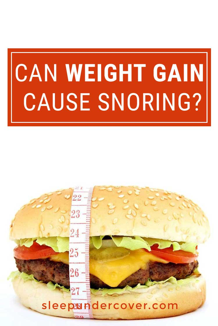 - CAN WEIGHT GAIN CAUSE SNORING ? - Snoring is not pleasant for anyone—the snorer or the people who live with him or her! The good news is that usually a cure is available as soon as the cause is discovered.