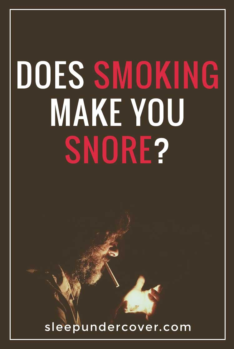 - DOES SMOKING MAKE YOU SNORE ? - As smoking has a tendency to exacerbate struggles with congestion and breathing, it stands to reason that smoking would be a contributing factor to obstructive sleep apnea.