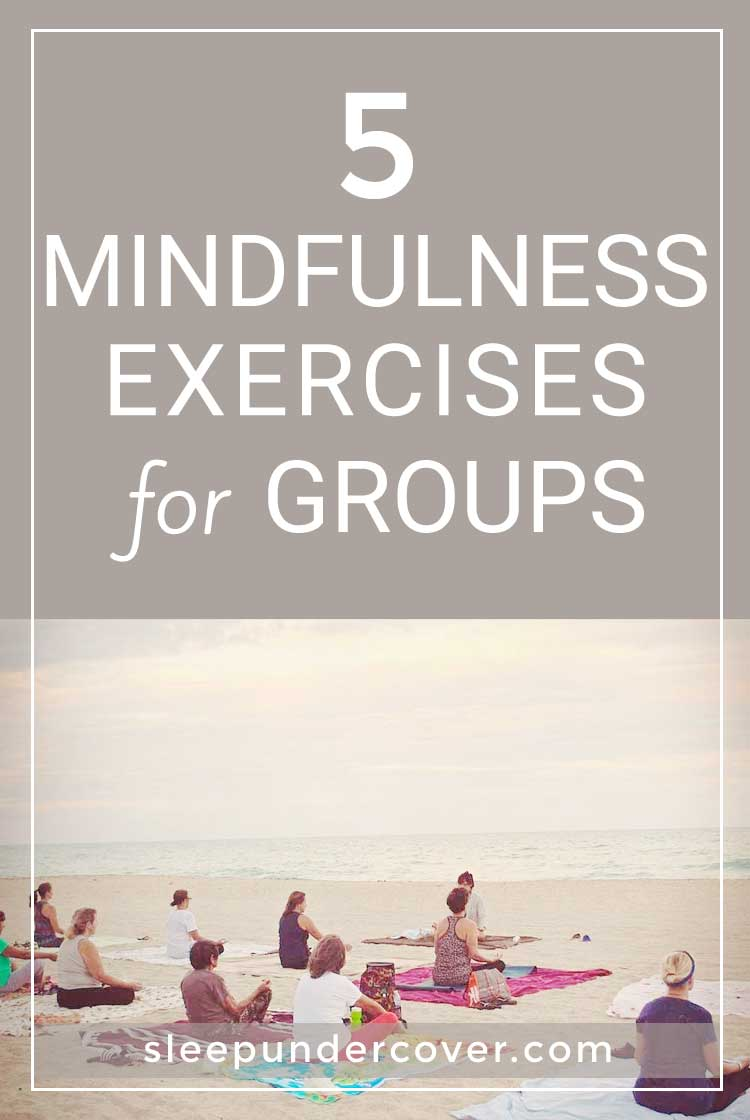 - MINDFULNESS EXERCISES FOR GROUPS - Mindfulness exercises for groups aid individuals in dealing with problems and issues in a more effective manner.