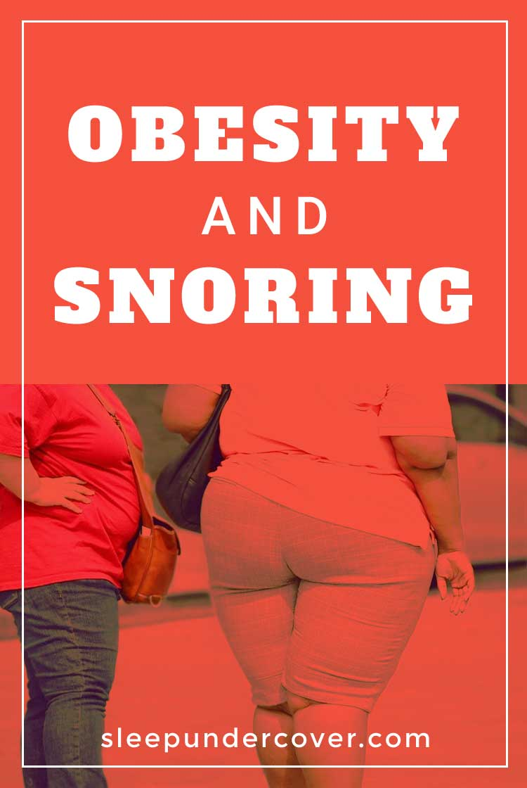- OBESITY AND SNORING - Snoring and obesity can be a very serious problem that effect your health but they don't have to ruin your entire life. When you start by making a few, simple natural lifestyle changes.