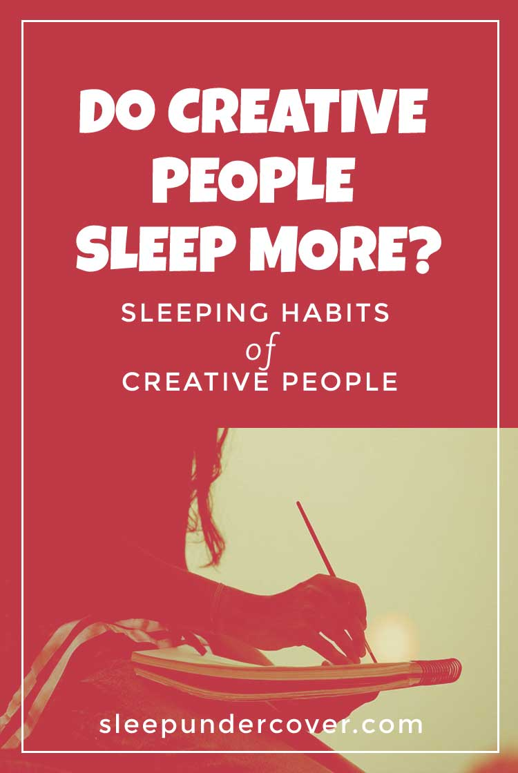 - DO CREATIVE PEOPLE SLEEP MORE ? - Taking a look at the sleeping habits of creative people may help up get some insight into what's going on in their brains and in their creative worlds.