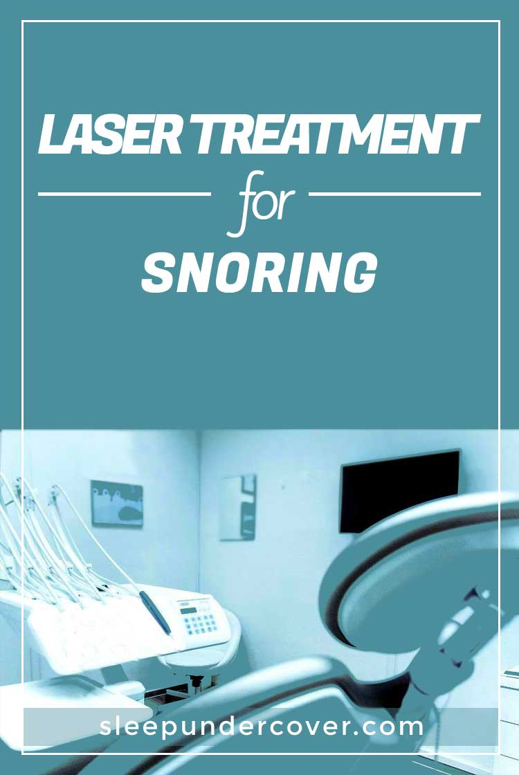 - LASER TREATMENT FOR SNORING - Non-surgical laser treatment for snoring may be a viable, affordable alternative to restore healthy sleep.