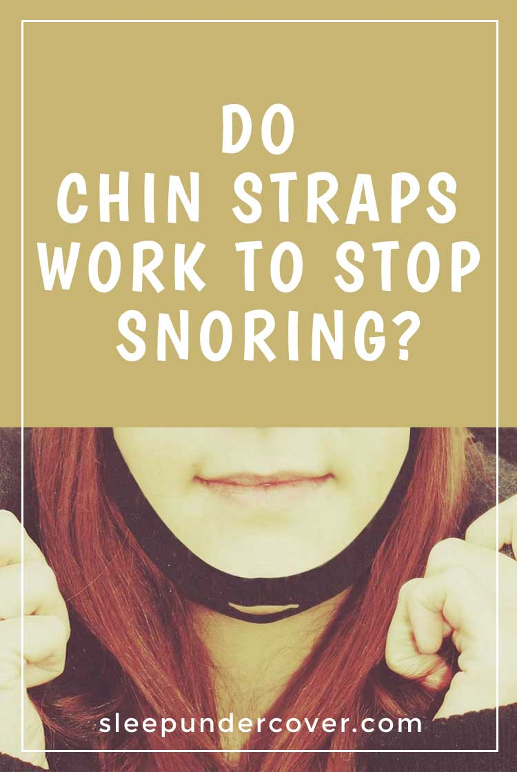 - DO CHIN STRAPS WORK TO STOP SNORING - Try a chin strap for your mouth-breathing snoring problems and see it works for you.
