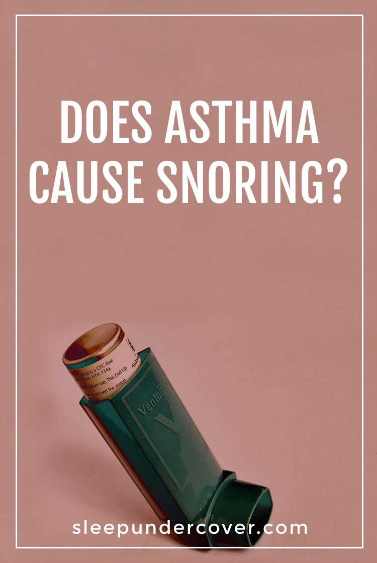- DOES ASTHMA CAUSE SNORING ? - One of the questions many people wonder about is whether asthma and snoring are related in any way.