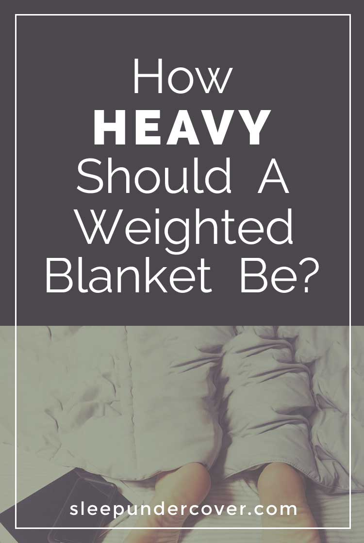 - HOW HEAVY SHOULD A WEIGHTED BLANKET BE - The use of a weighted blanket can make a significant difference in the function of the lives of people.