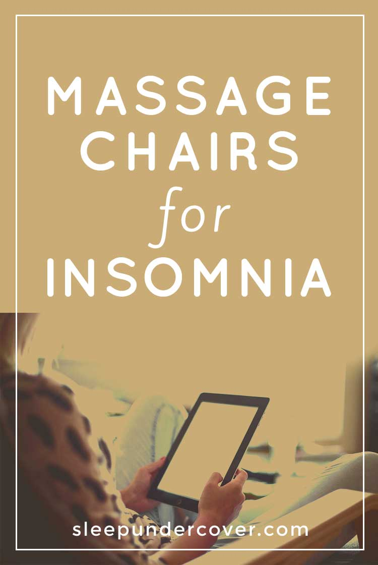 - MASSAGE CHAIRS FOR INSOMNIA - Here's why many people find that having a massage chair in their own home is helpful in getting better sleep.