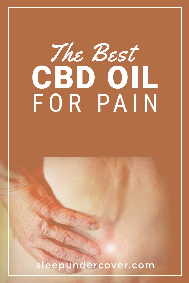 - BEST CBD OIL FOR PAIN - Because of the way that CBD oil works on the brain and body, it has a great deal of potential for helping chronic pain sufferers.