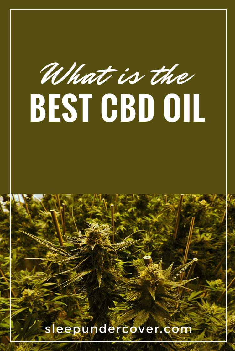 - THE BEST CBD OIL - We'll talk about some of the brands that we think are doing a great job supplying CBD oil to customers for help with sleep.