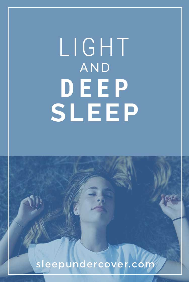 - LIGHT AND DEEP SLEEP - Understanding the difference between light and deep sleep can be helped if we understand the stages of sleep that a person goes through.