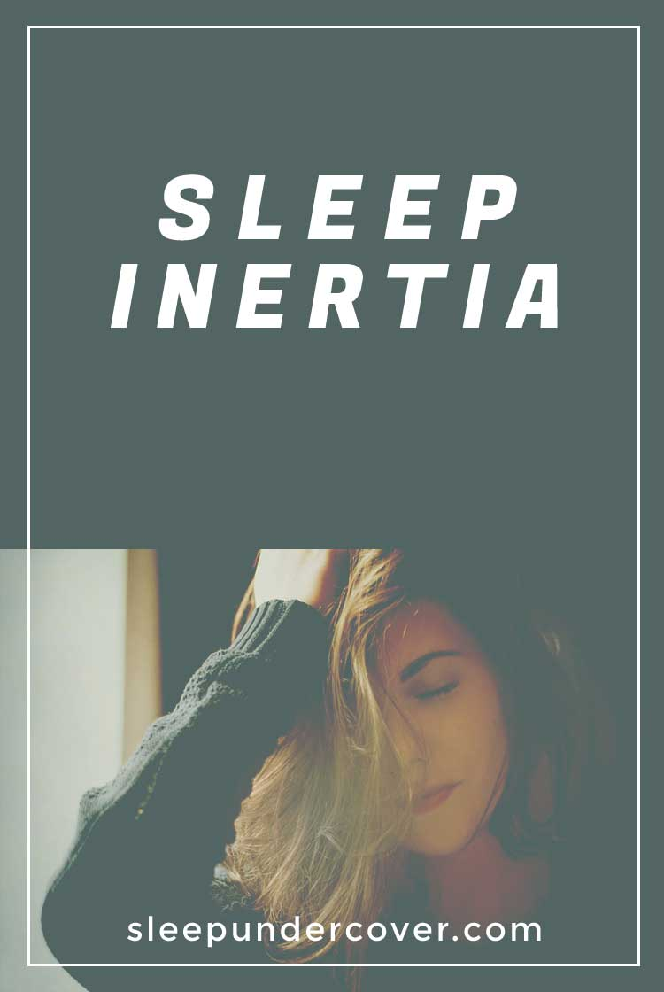 - SLEEP INERTIA - Sleep inertia is a real battle that many people face each morning, but it doesn't have to be hopeless! Take these steps toward getting a better night of sleep.