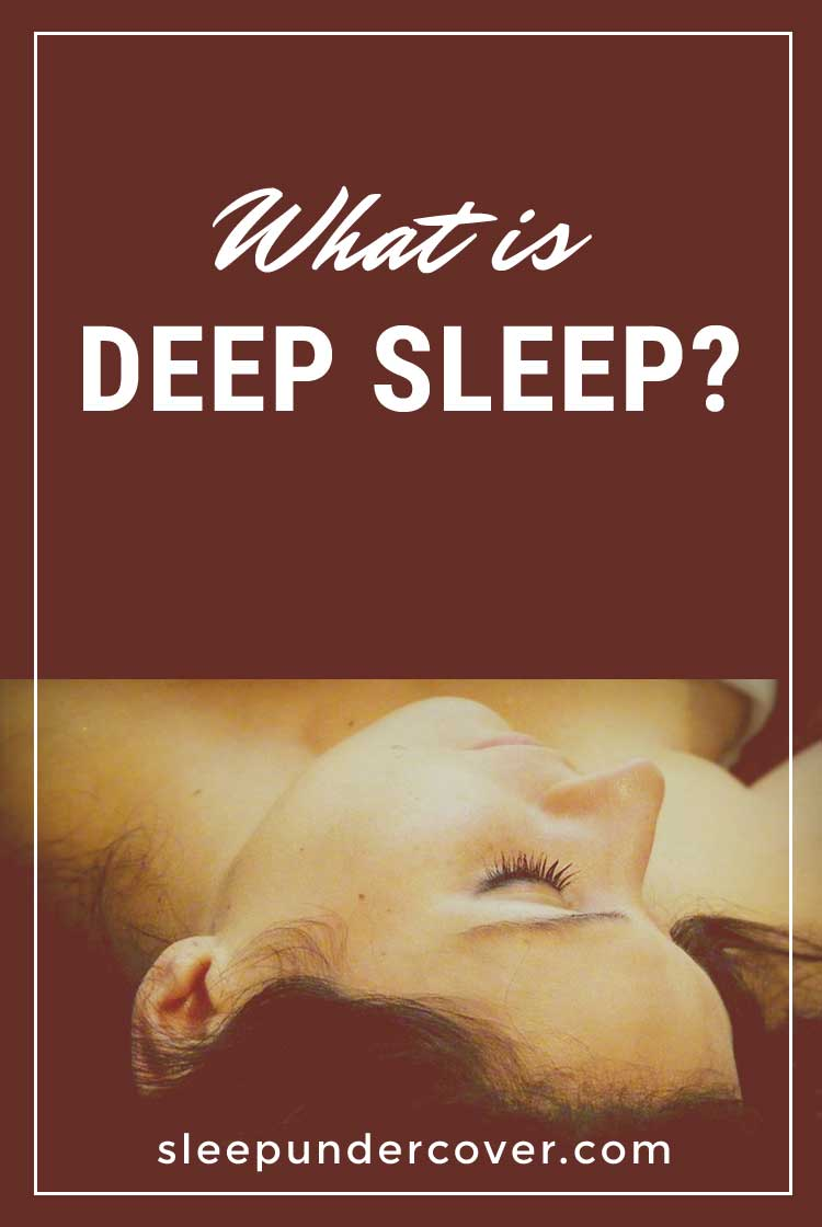 - WHAT IS DEEP SLEEP - There are a few things you can do to make sure you get enough deep sleep, the most important thing is to make sure that you get enough sleep in total.
